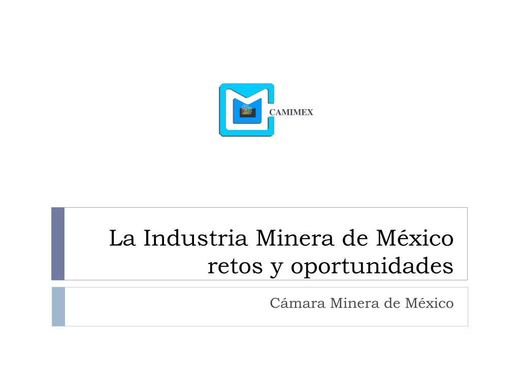 la industria minera de m xico retos y oportunidades l.