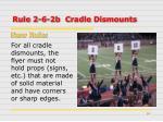 rule 2 6 2b cradle dismounts