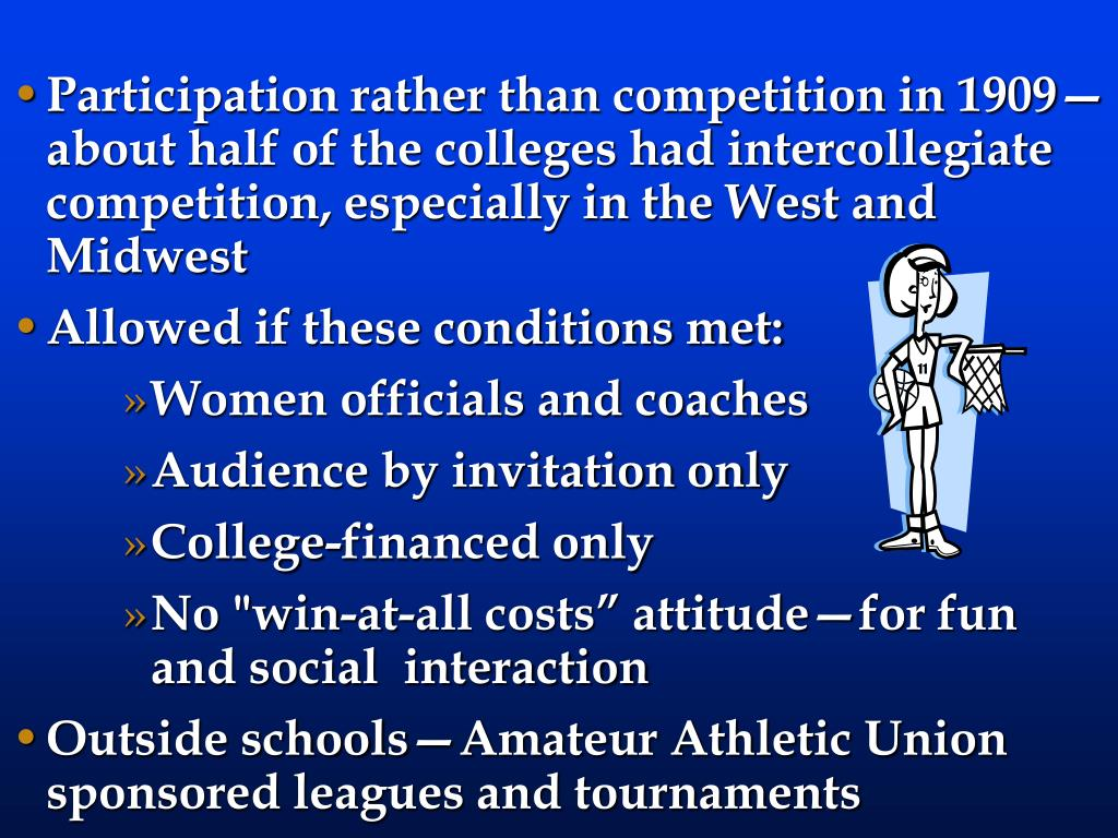 Participation rather than competition in 1909—about half of the colleges had intercollegiate competition, especially in the West and Midwest