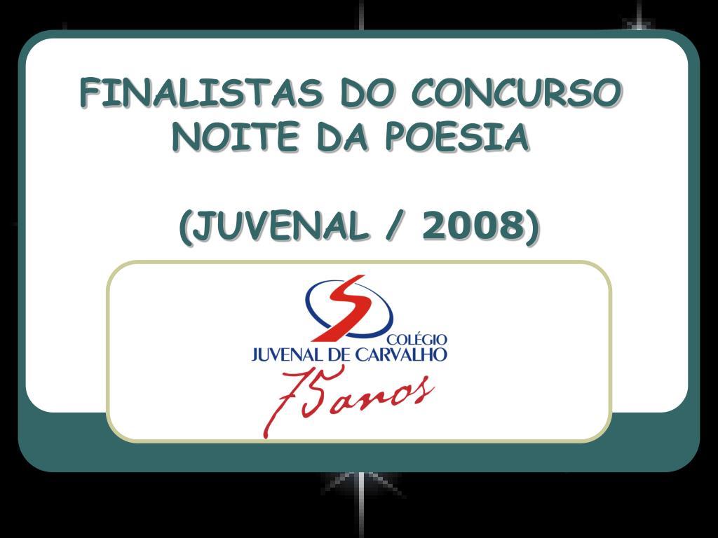 finalistas do concurso noite da poesia juvenal 2008 l.