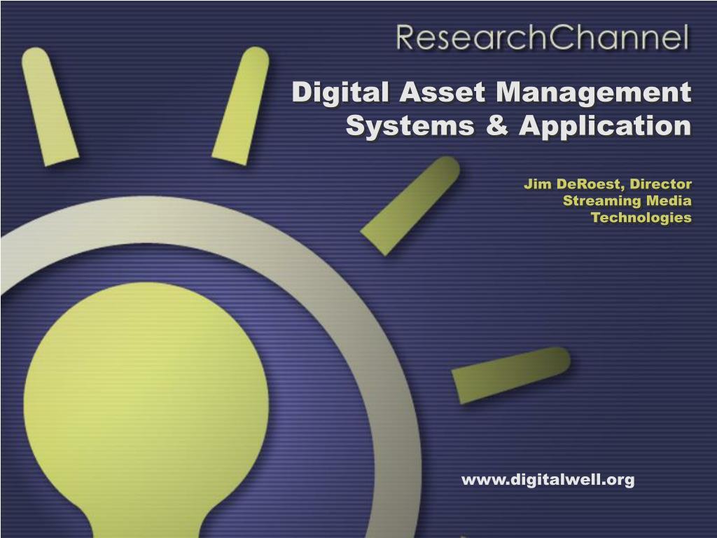 digital asset management systems application jim deroest director streaming media technologies l.