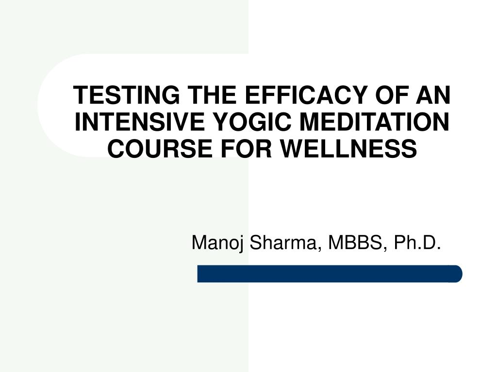 testing the efficacy of an intensive yogic meditation course for wellness l.