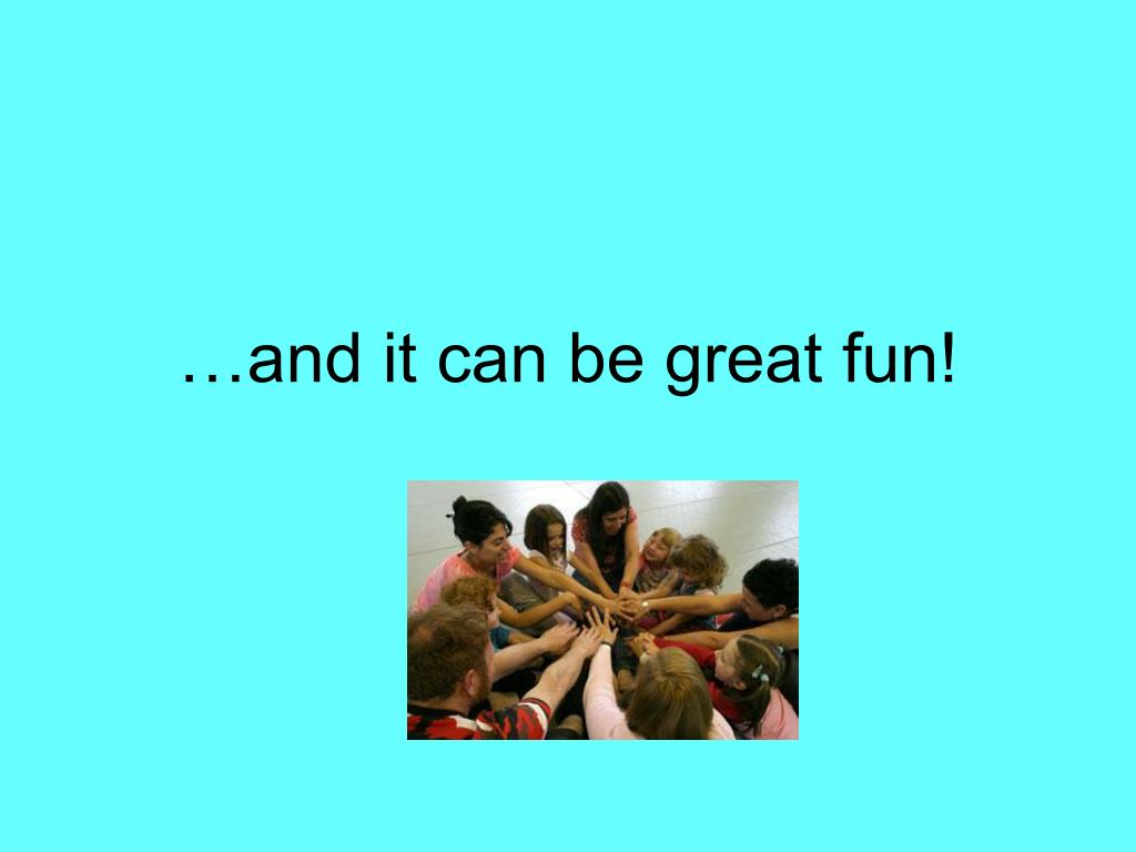 …and it can be great fun!