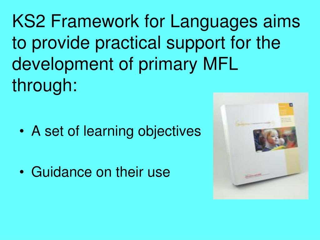 KS2 Framework for Languages aims to provide practical support for the development of primary MFL through: