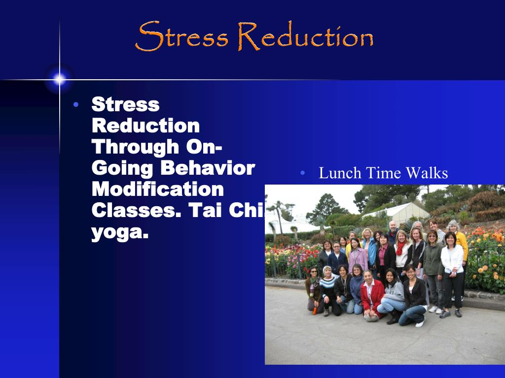 Stress Reduction Through On-Going Behavior Modification Classes. Tai Chi, yoga.