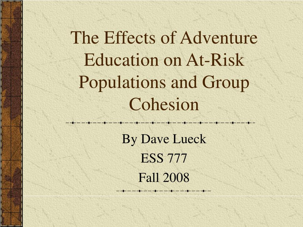 the effects of adventure education on at risk populations and group cohesion l.