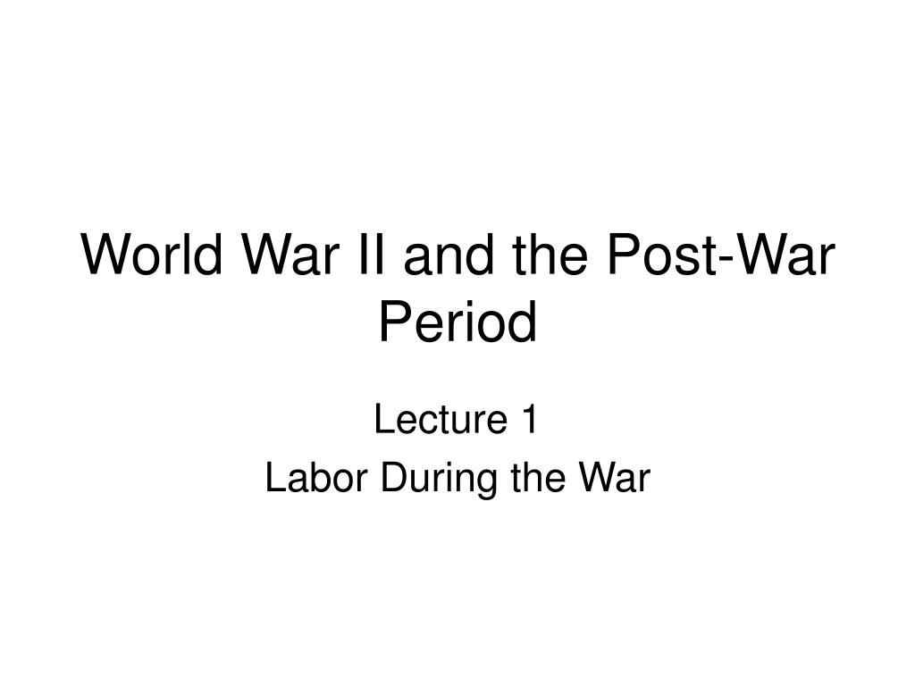 world war ii and the post war period l.