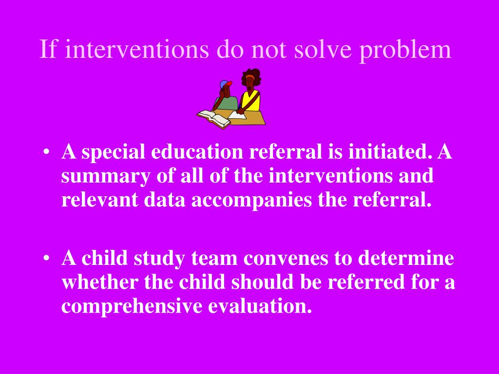 If interventions do not solve problem