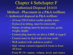 chapter 4 subchapter f authorized disposal 4 614 method placement in a p a wellbore