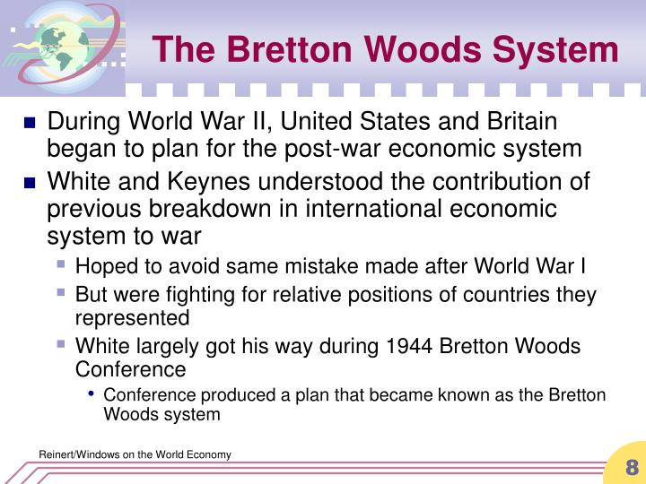 the bretton woods system and the gold standard The international monetary fund (imf) was originally a bretton woods organization at the bretton woods conference of 1944, it was clear that the post-world war ii international monetary system was going to depend on a multilateral arrangement the earlier periods of metallic standard didn't have the multilateral nature of the bretton woods.