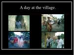 a day at the village