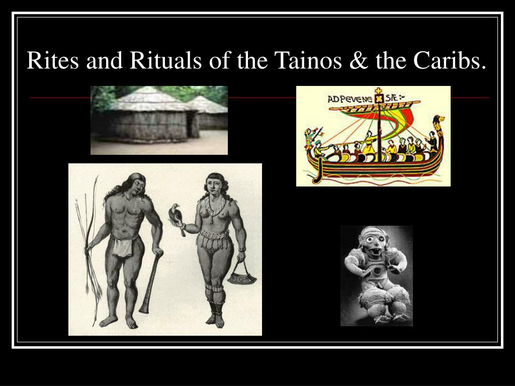 Rites and Rituals of the Tainos & the Caribs.