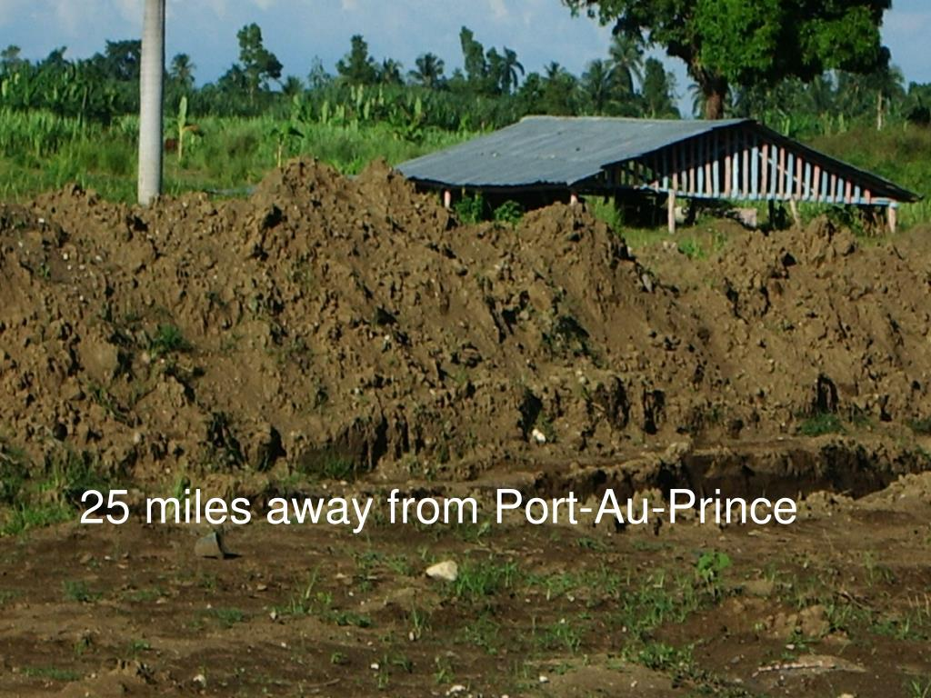25 miles away from Port-Au-Prince