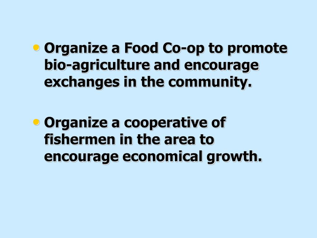 Organize a Food Co-op to promote bio-agriculture and encourage exchanges in the community.