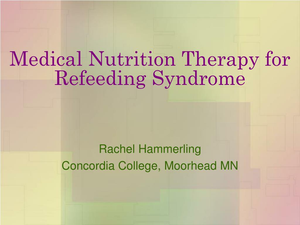 medical nutrition therapy for refeeding syndrome l.