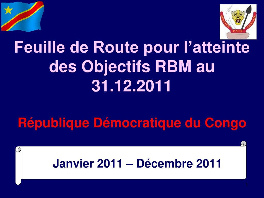 feuille de route pour l atteinte des objectifs rbm au 31 12 2011 r publique d mocratique du congo l.