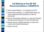 3rd meeting of the be wg recommendations pandrh iii20