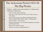 the jacksonian period 1824 48 the big picture