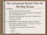 the jacksonian period 1824 48 the big picture121