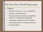 the post war world 1945 1990