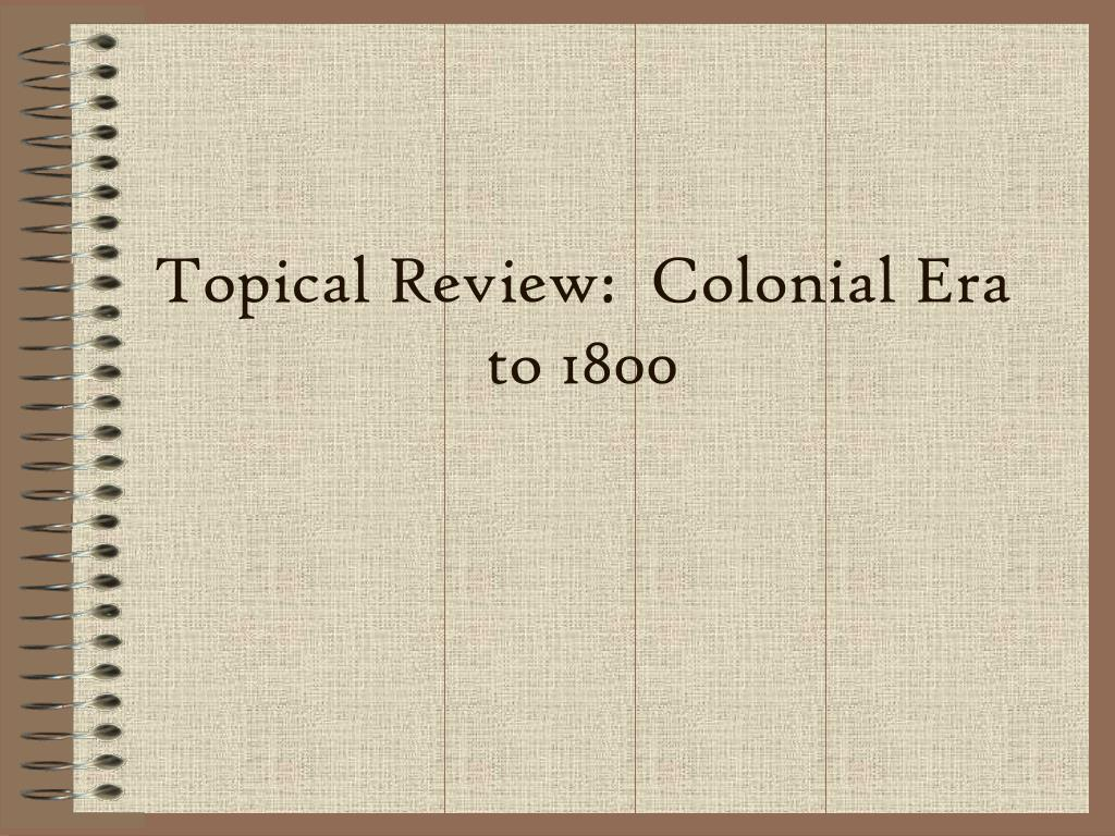 topical review colonial era to 1800 l.
