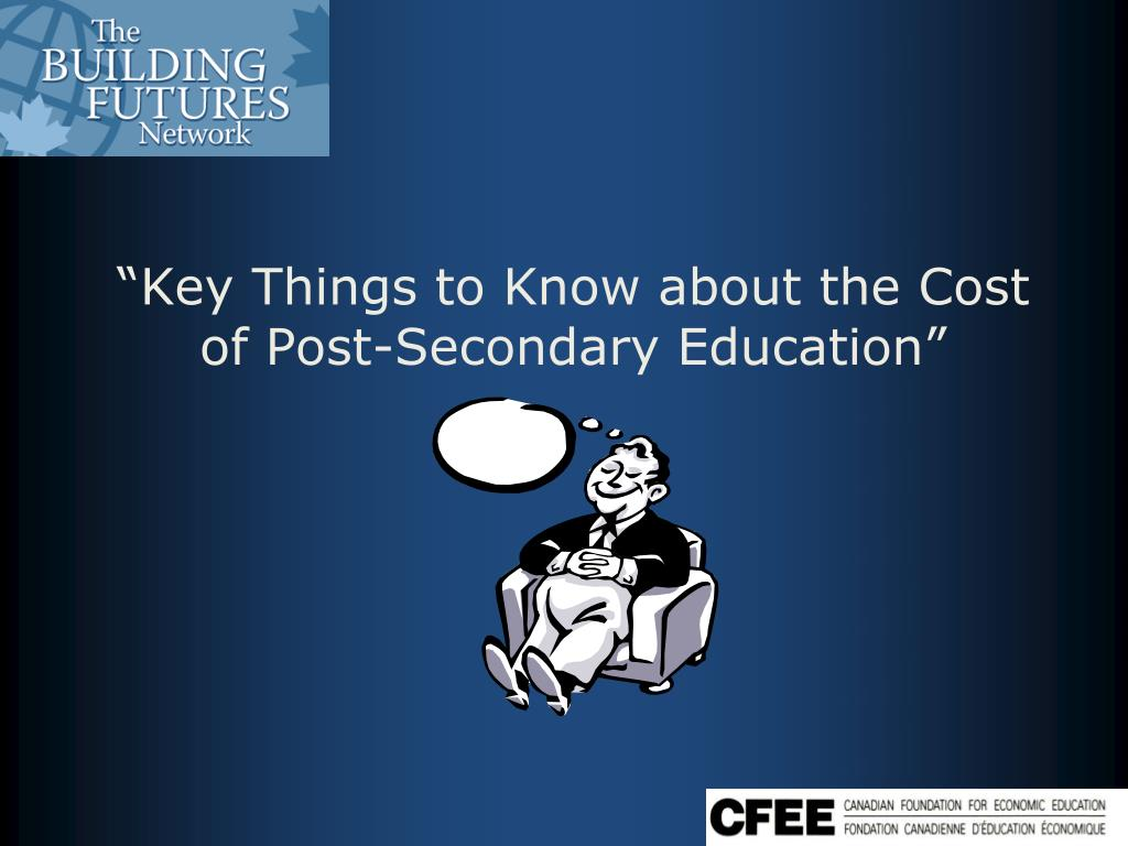 """Key Things to Know about the Cost of Post-Secondary Education"""