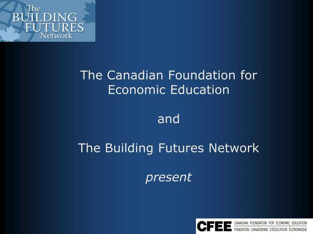 the canadian foundation for economic education and the building futures network present l.