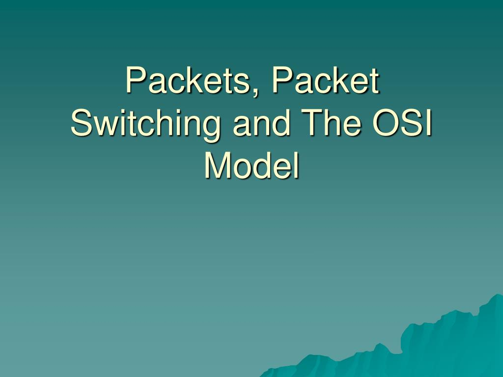 packets packet switching and the osi model l.