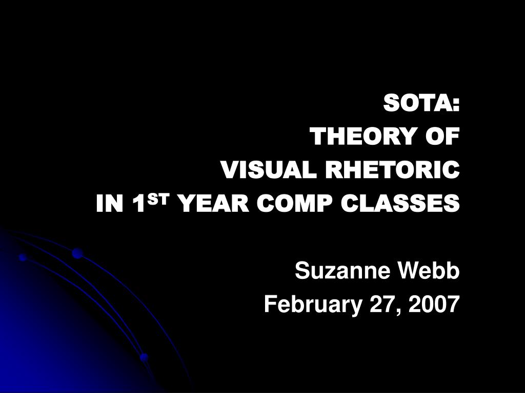 sota theory of visual rhetoric in 1 st year comp classes suzanne webb february 27 2007 l.
