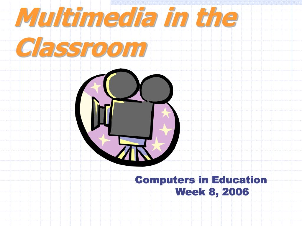 multimedia in the classroom l.