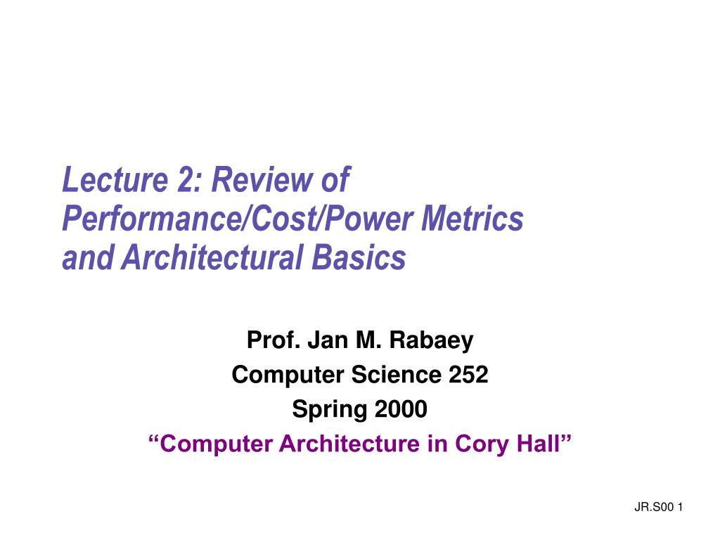 lecture 2 review of performance cost power metrics and architectural basics l.