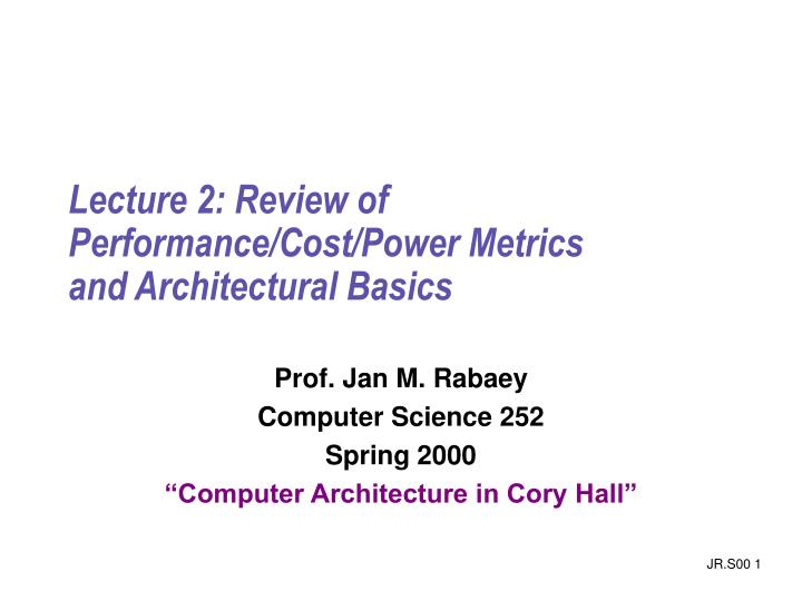 lecture 2 review of performance cost power metrics and architectural basics n.