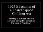 1975 education of all handicapped children act