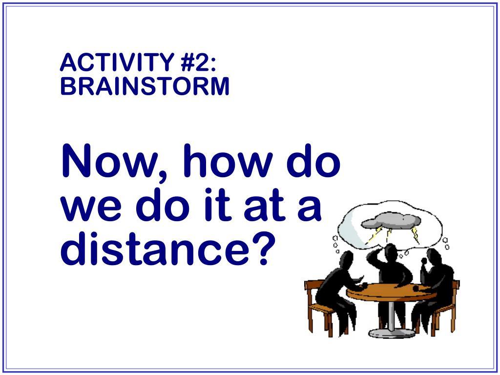 ACTIVITY #2:   BRAINSTORM