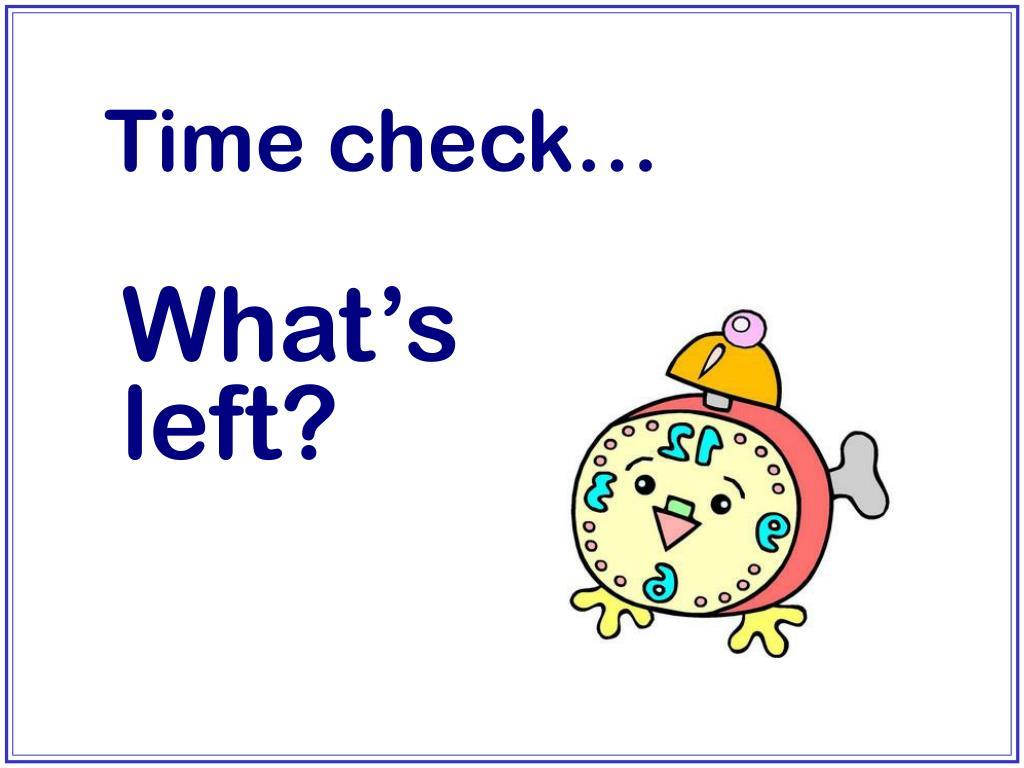 Time check…