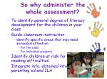so why administer the whole assessment