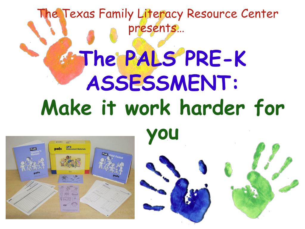 the pals pre k assessment make it work harder for you l.