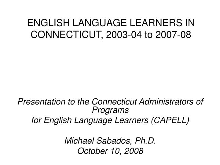 english language learners in connecticut 2003 04 to 2007 08 n.