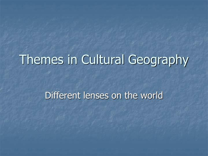 themes in cultural geography n.