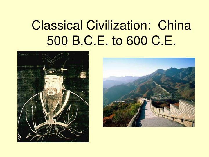 classical civilization china 500 b c e to 600 c e n.