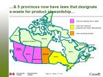 5 provinces now have laws that designate e waste for product stewardship
