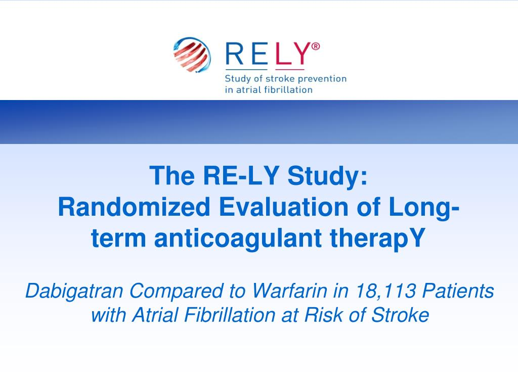 the re ly study randomized evaluation of long term anticoagulant therapy l.
