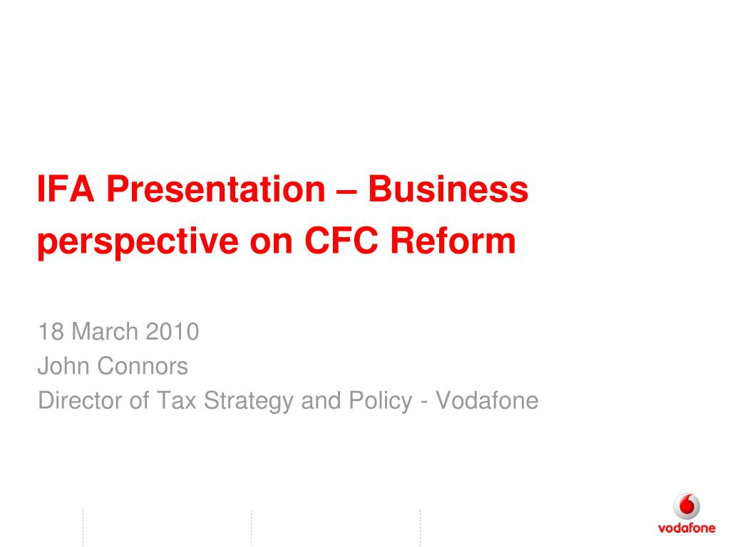 18 march 2010 john connors director of tax strategy and policy vodafone l.