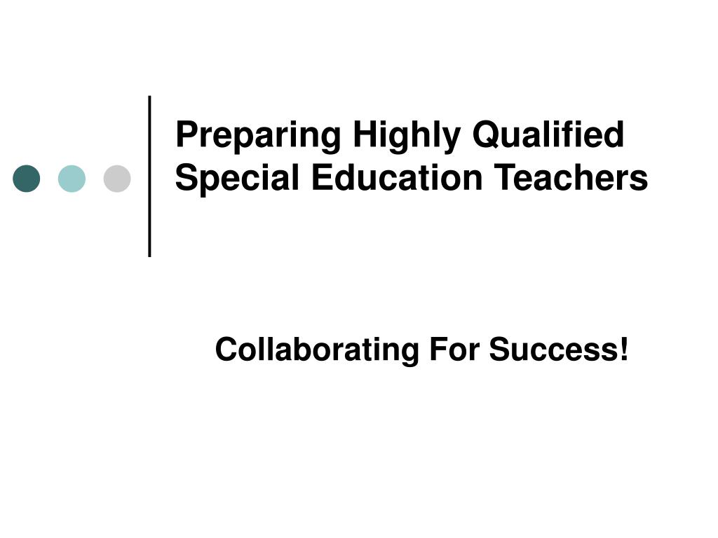 preparing highly qualified special education teachers l.