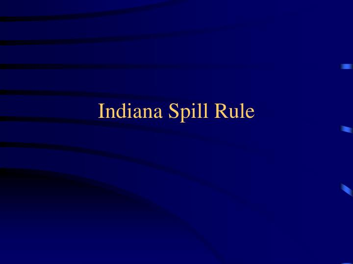 Indiana spill rule