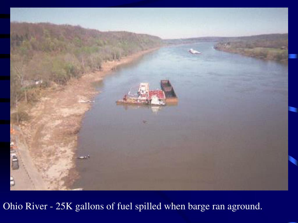 Ohio River - 25K gallons of fuel spilled when barge ran aground.