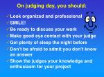 on judging day you should