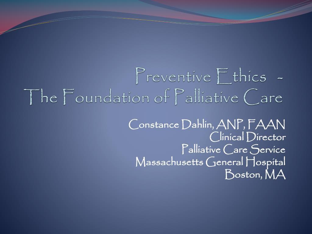 preventive ethics the foundation of palliative care l.