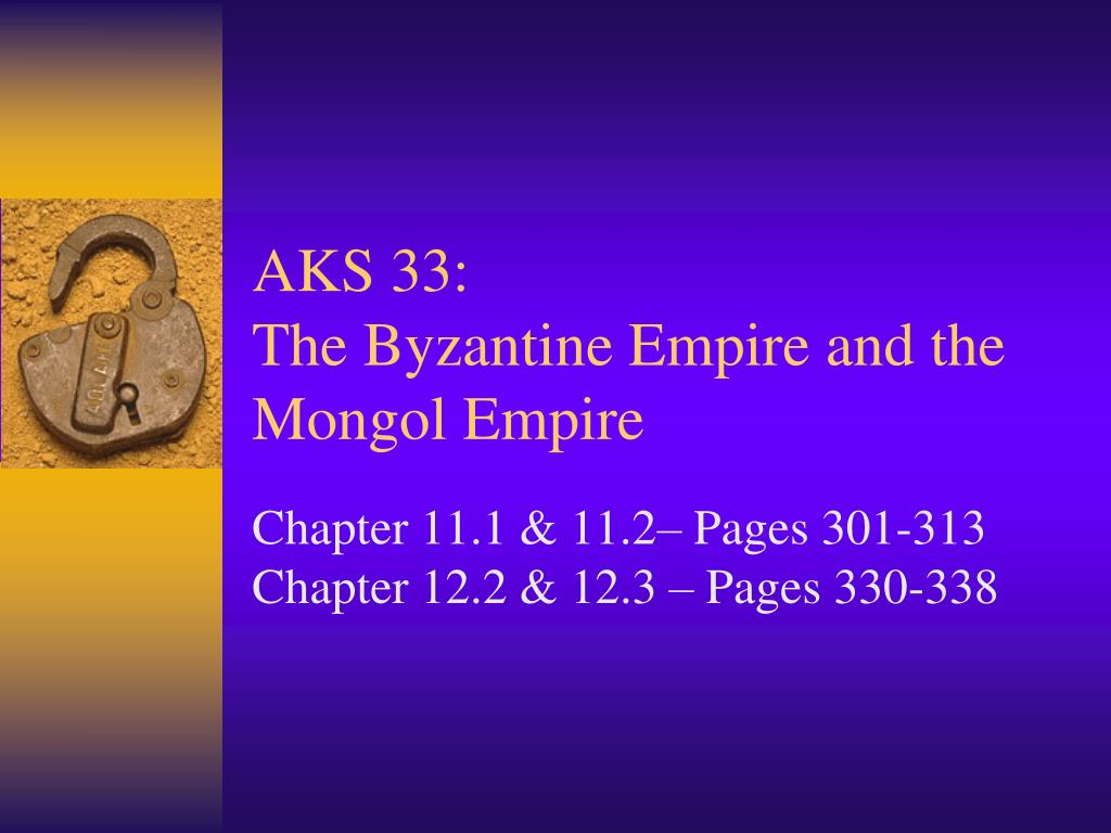 aks 33 the byzantine empire and the mongol empire l.