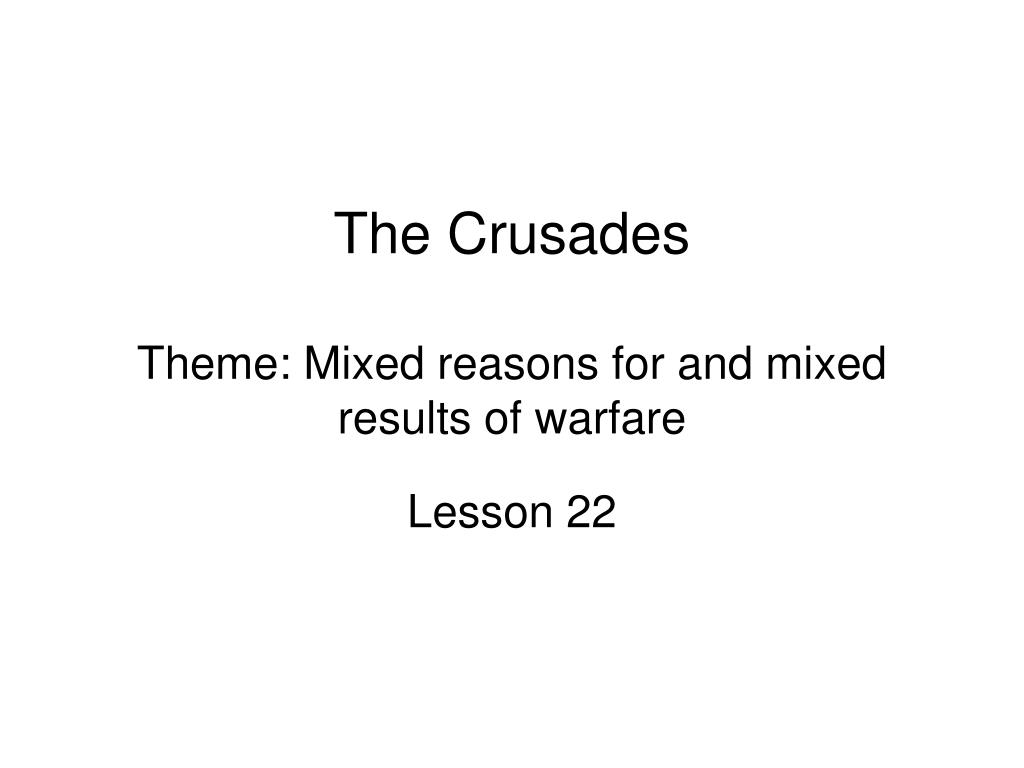 the crusades theme mixed reasons for and mixed results of warfare l.